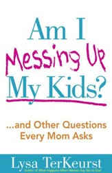 Am I Messing Up My Kids?: ...and Other Questions Every Mom Asks - eBook