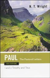 Paul for Everyone: The Pastoral Letters: 1 and 2 Timothy, and Titus