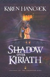 Shadow Over Kiriath, Legends of the Guardian King Series #3