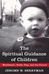 Spiritual Guidance of Children: Montessori, Godly Play, and the Future