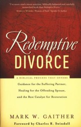 Redemptive Divorce: Guidance for the Suffering Partner, Healing for the Offending Spouse, and the Best Catalyst for Restoration