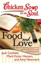 Chicken Soup for the Soul: Food and Love: 101 Stories Celebrating Special Times with Family and Friends... and Recipes Too! - eBook
