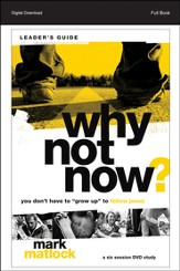 Why Not Now? Leader's Guide: You Don't Have to Grow Up to Follow Jesus - PDF Download [Download]