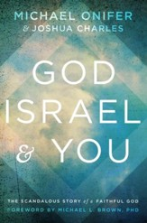 God, Israel & You: The Scandalous Story of a Faithful God
