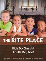 The Rite Place: Kids Do Church! Adults Do, Too!