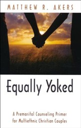 Equally Yoked: A Premartial Counseling Primer for Multiethnic Christian Couples