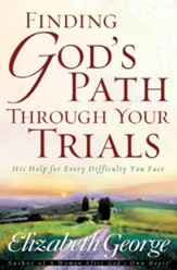 Finding God's Path Through Your Trials: His Help for Every Difficulty You Face - eBook