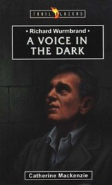 Voice in the Dark: The Story of Richard Wurmbrand , Trail Blazers Series