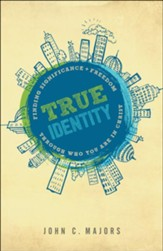 True Identity: Finding Significance & Freedom Through Who You Are in Christ