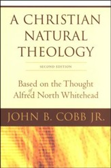 A Christian Natural Theology: Based on the Thought of Alfred North Whitehead, Second Edition