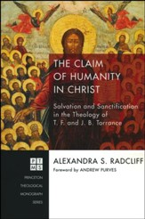 The Claim of Humanity in Christ: Salvation and Sanctification in the Theology of T. F. and J. B. Torrence