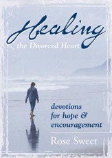 Healing the Divorced Heart: Devotions for Hope & Encouragement - eBook