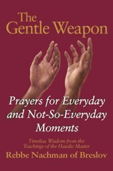 The Gentle Weapon: Prayers for the Everyday and Not So Everyday Moments