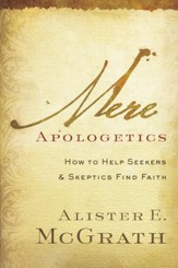 Mere Apologetics: How to Help Seekers and Skeptics Find Faith - eBook