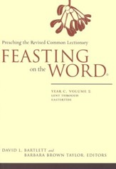 Feasting on the Word: Year C, Volume 2: Lent through Eastertide