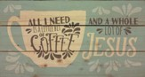 All I Need is Coffee and Jesus, Rustic Wall Art