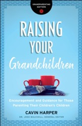 Raising Your Grandchildren: Encouragement and Guidance for Those Parenting Their Children's Children