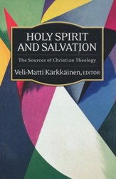 Holy Spirit and Salvation: The Sources of Christian Theology
