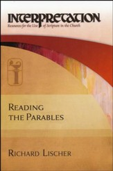 Reading the Parables: Interpretation: Resources for the Use of Scripture in the Church