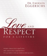 Love and Respect for a Lifetime: Women Absolutely Need Love. Men Absolutely Need Respect. Its as Simple and as Complicated as That... - eBook