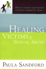 Healing Victims Of Sexual Abuse: How to counsel and minister to hearts wounded by abuse - eBook