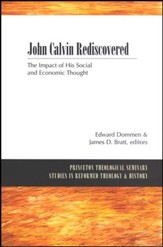 John Calvin Rediscovered: The Impact of His Social and Economic Thought