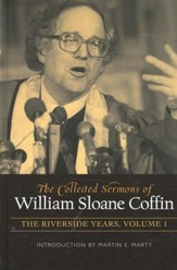 The Collected Sermons of William Sloan Coffin, The Riverside Years Volume 1
