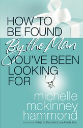 How to Be Found by the Man You've Been Looking For - eBook