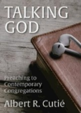 Talking God: Preaching to Contemporary Congregations