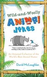 Wild-and-Woolly Animal Jokes: An Untamed Collection of the World's Best Animal Humor - eBook