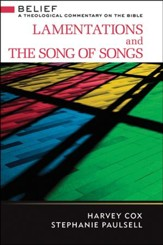 Lamentations and The Song of Songs: Belief - A Theological Commentary on the Bible