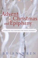 Advent, Christmas, and Epiphany: Liturgies and Prayers for Public Worship--Book and CD-ROM