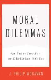 Moral Dilemmas: An Introduction to Christian Ethics