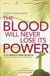The Blood Will Never Lose Its Power: A Simple Series Easter (Choral Book)