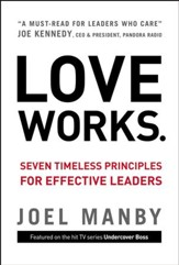 Love Works: Seven Timeless Principles for Effective Leaders - eBook