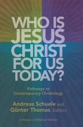 Who Is Jesus Christ for Us Today? Pathways to Contemporary Christology