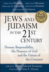 Jews and Judaism in the 21st Century: Human Responsibility, the Presence of God, and the Future of the Covenant