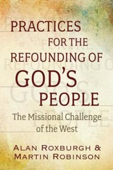 Six Practices For Being GOD'S People - The Missional Challenge of the West
