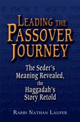 Leading the Passover Journey: The Seder's Meaning Revealed, the Jaggadah's Story Retold