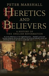 Heretics and Believers: A History of the English Reformation [Paperback]