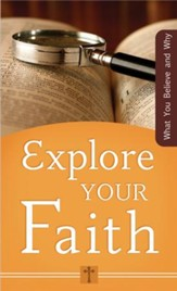 Explore Your Faith: What You Believe and Why - eBook