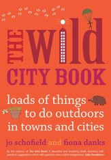 Wild City Book: Fun Things to do Outdoors in Towns and Cities