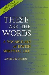 These Are the Words, 2nd Edition-Revised and Expanded: A Vocabulary of Jewish Spiritual Life (REV and Expanded)