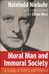 Moral Man and Immoral Society: A Study in Ethics and Politics - with a new foreword by Cornel West
