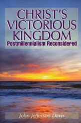 Christ's Victorious Kingdom: Postmillennialism Reconsidered