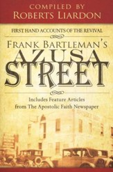 Azusa Street: First Hand Accounts of the Revival-Includes Feature Articles from the Apostolic Faith Newspaper [Paperback]