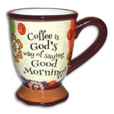 Coffee Is God's Way Of Saying Good Morning! Mug