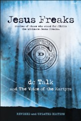 Jesus Freaks, Revised and Updated: Stories of Those Who Stood for Jesus, the Ultimate Jesus Freaks