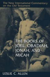 The Books of Joel, Obadiah, Jonah, and Micah: New International Commentary on the Old Testament [NICOT]
