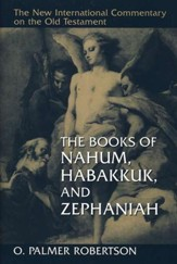 The Books of Nahum, Habakkuk, & Zephaniah: New International Commentary on the Old Testament